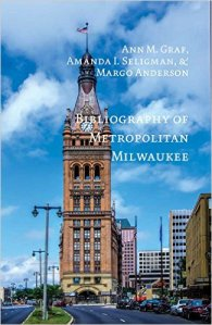 Bibliography of Metropolitan Milwaukee, by Ann M. Graf, Amanda I. Seligman, and Margo Anderson